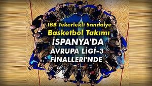 İBB Tekerlekli Sandalye Basketbol Takımı, İspanya'da Avrupa Ligi-3 Finalleri'nde