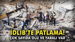 İdlib'de patlama: Çok sayıda ölü ve yaralı var