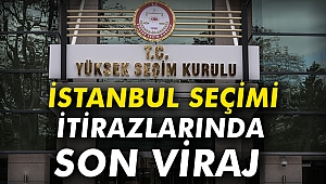 İstanbul seçimi itirazlarında son viraj