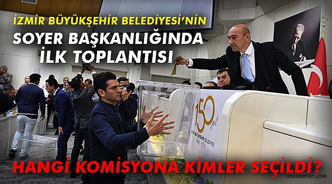İzmir Büyükşehir Belediyesi'nin Soyer Başkanlığında İlk Toplantısı
