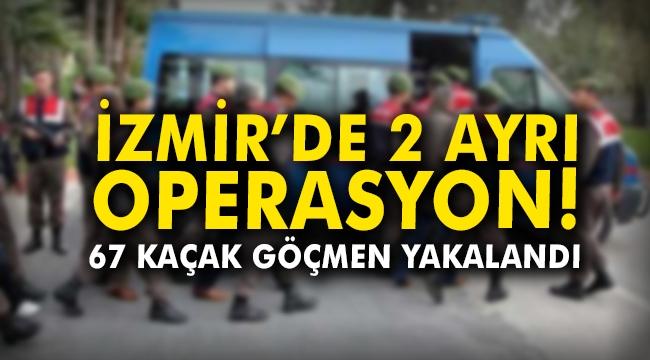 İzmir'de 2 ayrı operasyon! 67 kaçak göçmen yakalandı