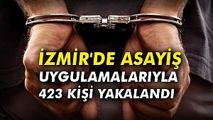 İzmir'de asayiş uygulamalarıyla 423 kişi yakalandı
