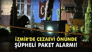 İzmir'de cezaevi önünde şüpheli paket alarmı!