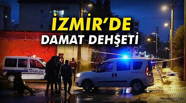 İzmir'de damat dehşeti