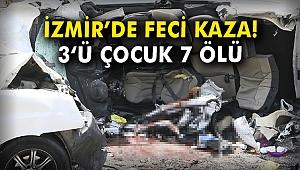 İzmir'de feci kaza! 3'ü çocuk 7 ölü