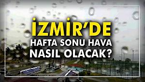 İzmir'de hafta sonu hava nasıl olcak