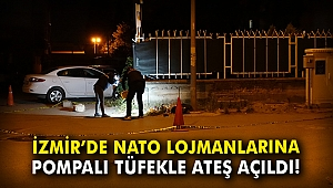 İzmir'de NATO lojmanlarına pompalı tüfekle ateş açıldı!
