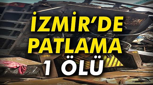İzmir'de Patlama: 1 ölü