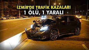 İzmir'de trafik kazaları: 1 ölü 1 yaralı
