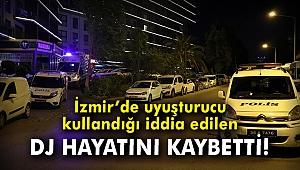 İzmir'de uyuşturucu kullandığı iddia edilen DJ hayatını kaybetti