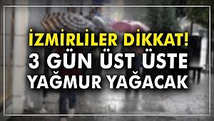 İzmirliler dikkat! 3 gün sürecek sağanak yağış geliyor