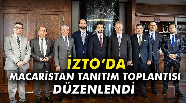 İZTO'da Macaristan Tanıtım Toplantısı düzenlendi