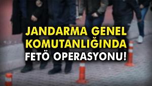 Jandarma Genel Komutanlığında FETÖ operasyonu