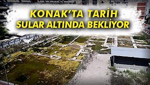Konak'ta tarih sular altında bekliyor