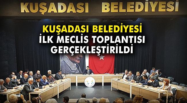 Kuşadası Belediyesi ilk meclis toplantısını gerçekleştirdi