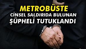 Metrobüste cinsel saldırıda bulunan şüpheli tutuklandı