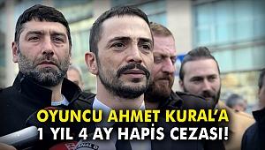 Oyuncu Ahmet Kural'a 1 yıl 4 ay hapis cezası