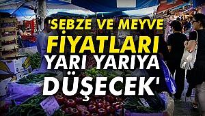 'Sebze ve meyve fiyatları yarı yarıya düşecek'