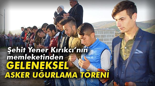 Şehit Yener Kırıkcı'nın memleketinden geleneksel asker uğurlama töreni