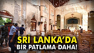 Sri Lanka'da bir patlama daha!