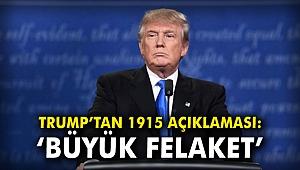 Trump'tan 1915 açıklaması: Büyük Felaket