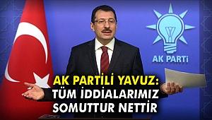AK Partili Yavuz: Tüm iddialarımız somuttur, nettir