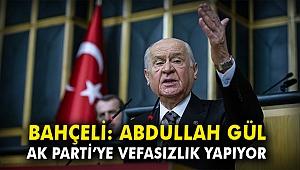 Bahçeli: Abdullah Gül AK Parti'ye vefasızlık yapıyor