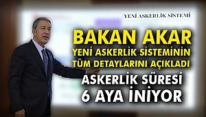 Bakan Akar yeni askerlik sisteminin tüm detaylarını açıkladı!