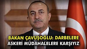 Bakan Çavuşoğlu: Darbelere, askeri müdahalelere karşıyız