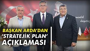 Başkan Arda'dan 'stratejik plan' açıklaması