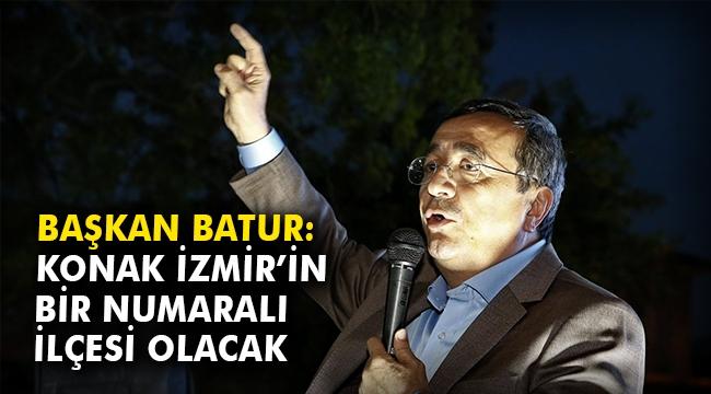 Başkan Batur: Konak, İzmir'in bir numaralı ilçesi olacak