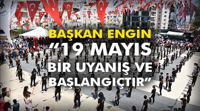 """Başkan Engin """"19 Mayıs bir uyanış ve başlangıçtır"""""""