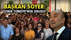 Başkan Soyer: İzmir Türkiye'nin umudu