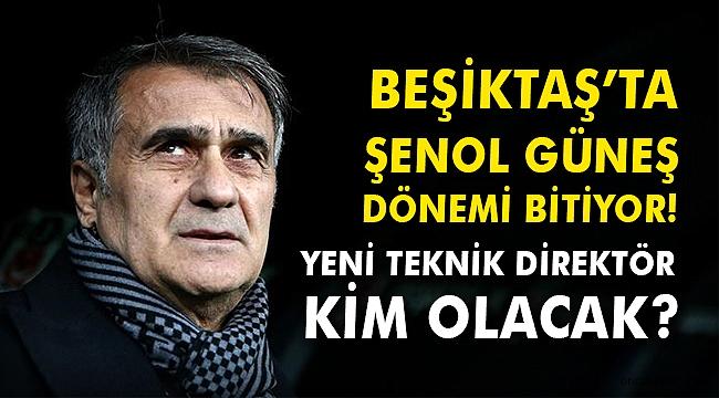Beşiktaş'ta Şenol Güneş dönemi bitiyor! Yeni teknik direktör kim olacak?