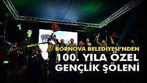 Bornova Belediyesi'nden 100. Yıla özel Gençlik Şöleni
