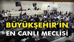 Büyükşehir'in en canlı meclisi