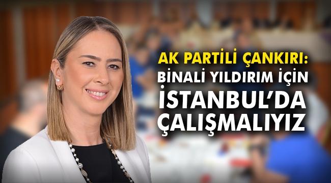 Çankırı: Binali Yıldırım için İstanbul'da çalışmalıyız