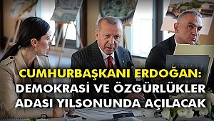 Cumhurbaşkanı Erdoğan: Demokrasi ve Özgürlükler Adası yılsonunda açılacak