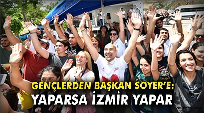 GençlerdenBaşkan Soyer'e: Yaparsa İzmir yapar