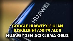 Google Huawei'yle olan ilişkilerini askıya aldı!