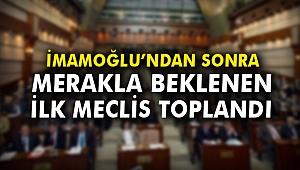 İmamoğlu'ndan sonra merakla beklenen ilk meclis toplandı