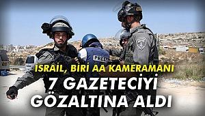 İsrail, biri AA kameramanı 7 gazeteciyi gözaltına aldı