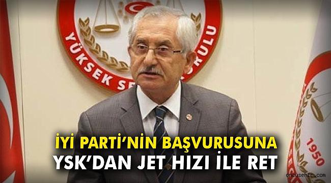 İYİ Parti'nin başvurusuna YSK'dan jet hızı ile ret