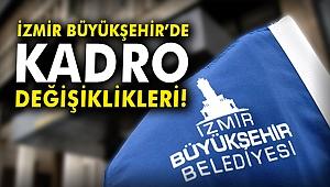 İzmir Büyükşehir'de kadro değişiklikleri!