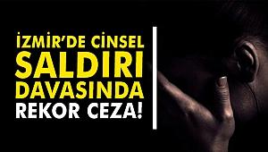 İzmir'de cinsel saldırı davasında rekor ceza!