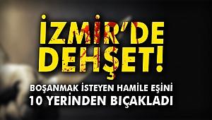 İzmir'de dehşet! Boşanmak isteyen hamile eşini bıçakladı