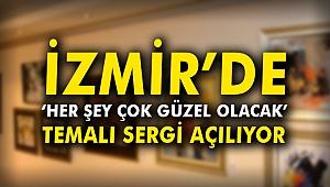 """İzmir'de """"Her Şey Çok Güzel Olacak"""" temalı sergi açılıyor"""
