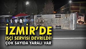 İzmir'de işçi servisi devrildi: Çok sayıda yaralı var