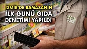 İzmir'de ramazanın ilk günü gıda denetimi yapıldı