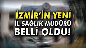 İzmir'in yeni il sağlık müdürü belli oldu
